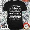 As I Have Grown Older I've Learned That Pleasing Everyone Is Impossible Shirt