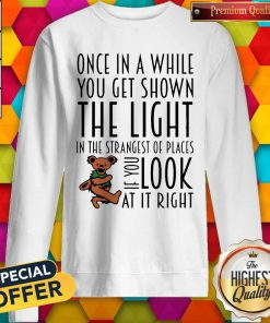 Bear Deadhead Once In A While You Get Shown The Light In The Strangest Of Places If You Look At It Right Sweatshirt