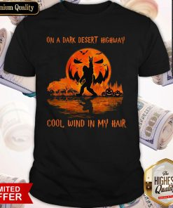 Bigfoot On A Dark Desert Highway Cool Wind In My Hair Shirt