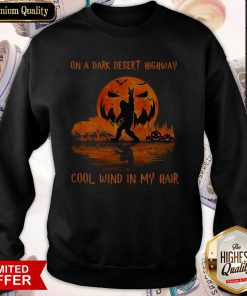 Bigfoot On A Dark Desert Highway Cool Wind In My Hair Sweatshirt