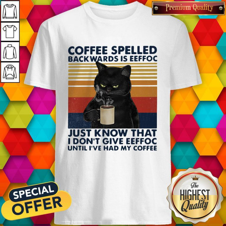Black Cat Coffee Spelled Back Wards Is Eeffoc Just Know That I Don't Give Eeffoc Until I've Had My Coffee Vintage Retro Shirt