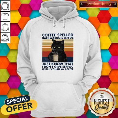 Black Cat Coffee Spelled Back Wards Is Eeffoc Just Know That I Don't Give Eeffoc Until I've Had My Coffee Vintage Retro Hoodie