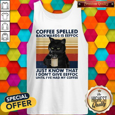 Black Cat Coffee Spelled Back Wards Is Eeffoc Just Know That I Don't Give Eeffoc Until I've Had My Coffee Vintage Retro Tank Top