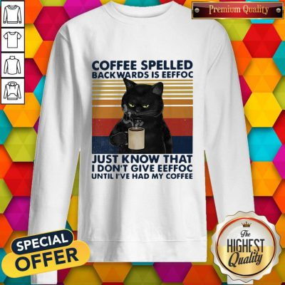 Black Cat Coffee Spelled Back Wards Is Eeffoc Just Know That I Don't Give Eeffoc Until I've Had My Coffee Vintage Retro Sweatshirt