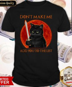 Black Cat Don't Make Me Add You To The List Shirt