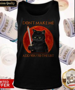 Black Cat Don't Make Me Add You To The List tank-top