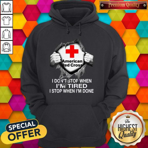 Blood Inside Me American Red Cross I Don't Stop When I'm Tired I Stop When I'm Done Hoodie