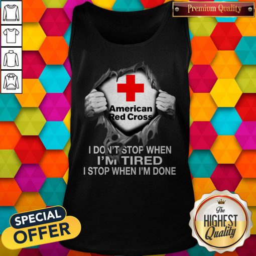 Blood Inside Me American Red Cross I Don't Stop When I'm Tired I Stop When I'm Done tank top
