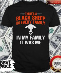 Cow There's A Black Sheep In Every Family In My Family It Was Me Shirt