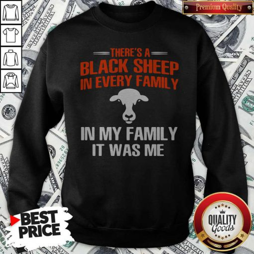 Cow There's A Black Sheep In Every Family In My Family It Was Me Sweatshirt