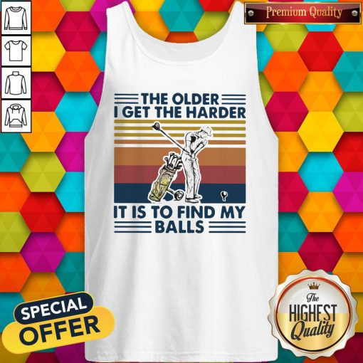 Golf The Older I Get The Harder It Is To Find My Balls Vintage Retro tank top