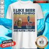I like Beer And Fishing And Maybe 3 People Vintage Shirt