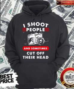 I Shoot People And Sometimes Cut Off Their Head Camera Hoodie