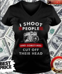 I Shoot People And Sometimes Cut Off Their Head Camera V-neck