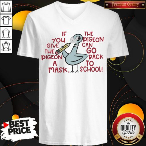 If You Give The Pigeon A Mask The Pigeon Can Go Back To School V-neck