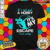 It's Not Just A Hobby It's My Escape From Reality 2020 Shirt