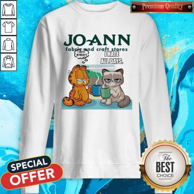 Joann Fabric and Craft Stores Grumpy Cat and Garfield I Hate All Days ShirtJoann Fabric and Craft Stores Grumpy Cat and Garfield I Hate All Days Sweatshirt
