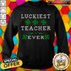 Luckiest Teacher Ever Shirt St Patricks Day Teachers T Sweatshirt