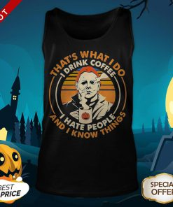 Premium Michael Myers That's What I Do I Drink Coffee I Hate People And I Know Things Vintage Tank Top
