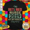 Retired Teacher 2019 Not Any Problem Any More T Shirt