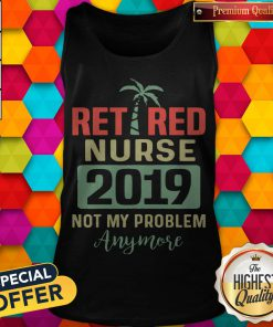 Retired Teacher 2019 Not Any Problem Any More T Tank Top