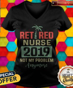 Retired Teacher 2019 Not Any Problem Any More T V-neck