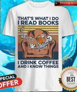 Skeleton That's What I Do I Read Books I Drink Coffee And I know Things Vintage Shirt