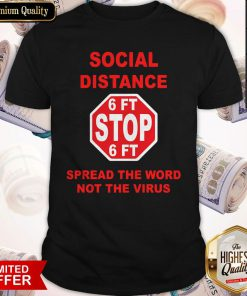 Social Distance 6ft Stop Spread The Word Not The Virus Shirt