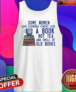 Some Women Love Diamonds Others Love A Book Hot Tea And Smell Tank-Top