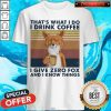 That's What I Do I Drink Coffe I Give Zero Fox And I know Things Vintage Shirt