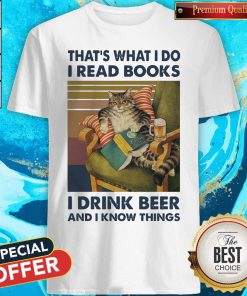That's What I Do I Read Books I Drink Beer And I Know Things Vintage Shirt