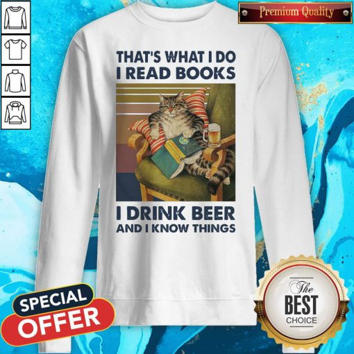 That's What I Do I Read Books I Drink Beer And I Know Things Vintage Sweatshirt