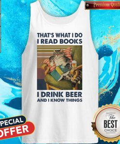 That's What I Do I Read Books I Drink Beer And I Know Things Vintage tank top