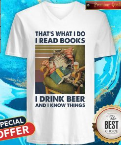 That's What I Do I Read Books I Drink Beer And I Know Things Vintage V-neck