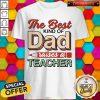 The Best Kind Of Dad Raises A Teacher Shirt