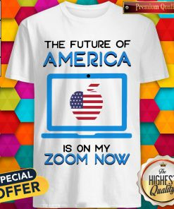 The Future Of America Is On My Zoom Now Teacher Day Shirt