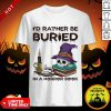 Top I'd Rather Be Buried In A Horror Book Shirt