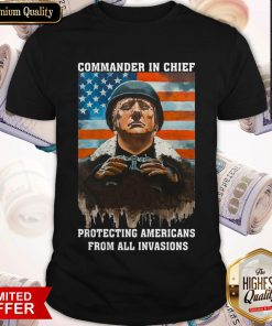 Trump Commander In Chief Protecting Americans From All Invasions American Flag Independence Shirt