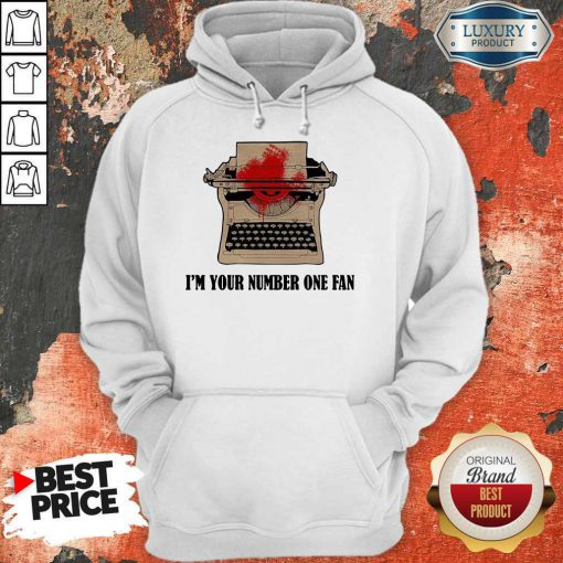 Typewriter I'm Your Number One Fan Hoodie