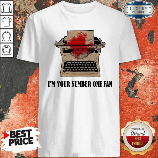 Typewriter I'm Your Number One Fan Shirt