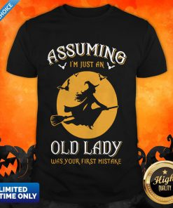 Witch Assuming Im Just An Old Lady Was Your First Mistake Shirt