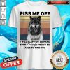 Wolf Piss Me Off I Will Slap You So Hard Evev Google Won't Be Able To Find You Vintage Shirt