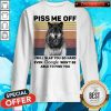 Wolf Piss Me Off I Will Slap You So Hard Evev Google Won't Be Able To Find You Vintage Wolf Piss Me Off I Will Slap You So Hard Evev Google Won't Be Able To Find You Vintage Sweatshirt