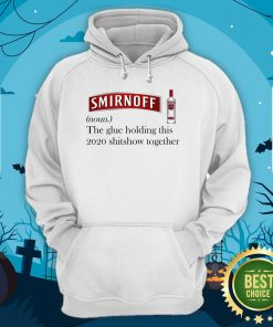 Cool Smirnoff The Glue Holding This 2020 Shitshow Together Hoodie