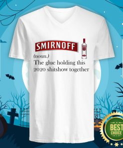 Cool Smirnoff The Glue Holding This 2020 Shitshow Together V-neck