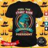 Feel The Atomic Burn Godzilla For President Shirt