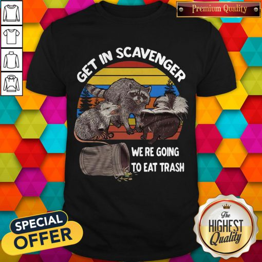 Get In Scavenger We're Going To Eat Trash Vintage Shirt