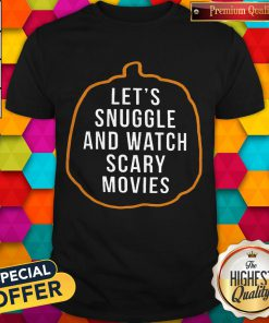 Great Let's Snuggle And Watch Scary Movies Shirt