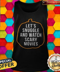 Great Let's Snuggle And Watch Scary Movies Tank Top