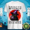 Halloween Cat Buckle Up Buttercup You Just Flipped My Witch Switch Shirt